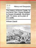 The History of Dover Castle, by the Revd, William Darell, 114092236X