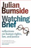 Watching Brief : Reflections on Human Rights, Law and Justice, Burnside, Julian, 1921372362