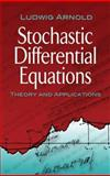 Stochastic Differential Equations : Theory and Applications, Arnold, Ludwig and Mathematics Staff, 0486482367