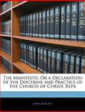 The Manifesto, or a Declaration of the Doctrine and Practice of the Church of Christ Repr, John Dunlavy, 1144592364