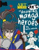 The Art of Drawing Manga Heroes, David Antram, 143800236X