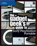 The Gadget Geek's Guide to Your Sony PlayStation Portable, Jerri L. Ledford, 1598632361
