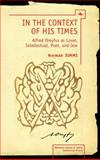 In the Context of His Times : Alfred Dreyfus As Lover, Intellectual, Poet, and Jew, Simms, Norman Toby, 1618112368