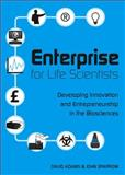Enterprise for Life Scientists : Developing Innovation and Entrepreneurship in the Biosciences, Sparrow, John, 1904842364