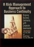A Risk Management Approach to Business Continuity : Aligning Business Continuity with Corporate Governance, Graham, Julia and Kaye, David, 1931332363