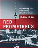 Red Prometheus : Engineering and Dictatorship in East Germany, 1945-1990, Augustine, Dolores L., 0262012367