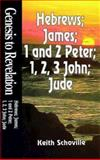 Genesis to Revelation - Hebrews, James, 1 and 2 Peter, 1, 2, 3, John and Jude, Keith Schoville, 0687062365