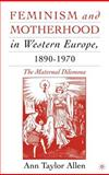 Feminism and Motherhood in Western Europe, 1890-1970 : The Maternal Dilemma, Allen, Ann Taylor, 1403962367
