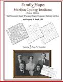 Family Maps of Marion County, Indiana, Deluxe Edition : With Homesteads, Roads, Waterways, Towns, Cemeteries, Railroads, and More, Boyd, Gregory A., 1420312367