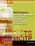 MCTS Guide to Microsoft Windows Server 2008 Network Infrastructure Configuration, Exam #70-642, Bender, Michael, 142390236X