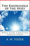 The Knowledge of the Holy, A. W. Tozer, 1494812363