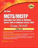 The Real MCTS/MCITP Exam 70-648 Prep Kit : Independent and Complete Self-Paced Solutions, Posey, Brien, 1597492361