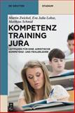 Kompetenztraining Jura : Leitfaden Für eine Juristische Kompetenz- und Fehlerlehre, Zwickel, Martin and Lohse, Eva Julia, 3110312360