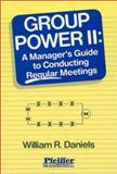 Group Power Two : A Manager's Guide to Conducting Regular Meetings, Daniels, William R., 0883902362