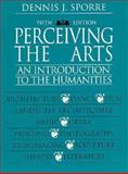 Perceiving the Arts : An Introduction to the Humanities, Sporre, Dennis J., 0132302365