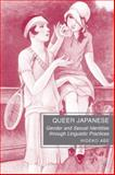 Queer Japanese : Gender and Sexual Identities Through Linguistic Practices, Abe, Hideko, 0230622364