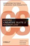 Adobe Creative Suite 2 Workflow : Integrating the Tools, Increasing Your Productivity, Alspach, Jennifer and Nakano, Shari, 0596102364