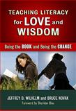 Teaching Literacy for Love and Wisdom : Being the Book and Being the Change, Wilhelm, Jeffrey D. and Novak, Bruce, 0807752363