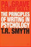 The Principles of Writing in Psychology, Smyth, T. R., 1403942366