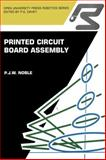 Printed Circuit Board Assembly : The Complete Works, Noble, P. J. W., 1468462369