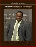 Leading with Passion and Purpose : Creating Schools That Help Teachers Teach and Students Learn, Spence, Christopher M., 1551382369