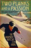 Two Planks and a Passion : The Dramatic History of Skiing, Huntford, Roland, 1847252362