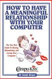 How to Have a Meaningful Relationship with Your Computer, Sandy Berger, 1887472363