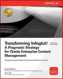 Transforming Infoglut! A Pragmatic Strategy for Oracle Enterprise Content Management, MacMillan, Andy and Huff, Brian, 0071602364