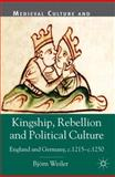 Kingship, Rebellion and Political Culture : England and Germany, C. 1215 - C. 1250, Weiler, Bjorn, 023030236X
