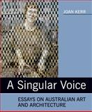 A Singular Voice : Essays on Australian Art and Architecture, Kerr, Joan, 0909952361
