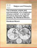 The Character, Praise and Commendation, of a Chaste and Virtuous Woman, Mordecai Moxon, 1140802364