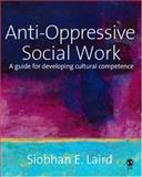 Anti-Oppressive Social Work : A Guide for Developing Cultural Competence, Laird, Siobhan, 1412912369