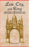 Law, City, and King : Legal Culture, Municipal Politics, and State Formation in Early Modern Dijon, Breen, Michael P., 1580462367