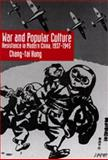 War and Popular Culture : Resistance in Modern China, 1937-1945, Hung, Chang-tai, 0520082362