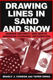 Drawing Lines in Sand and Snow : Border Security and North American Economic Integration, Condon, Bradly and Sinha, Tapen, 0765612364