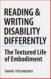 Reading and Writing Disability Differently : The Textured Life of Embodiment, Titchkosky, Tanya, 0802092365
