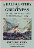 A Half-Century of Greatness : The Creative Imagination of Europe, 1848-1884, Ewen, Frederic, 0814722369