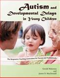 Autism and Developmental Delays in Young Children : The Responsive Teaching Curriculum for Parents and Professionals, Mahoney, Gerald and MacDonald, James D., 1416402365