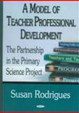 A Model of Teacher Professional Development : The Partnership in Primary Science Project, Rodrigues, Susan, 1594542368