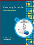 Pharmacy Technician : Practice and Procedures, Orum-Alexander, Gail and Mizner, James, 0077302362