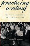 Practicing Writing : The Postwar Discourse of Freshman English, Masters, Thomas M., 0822942364