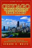 Chicago in and Around the Loop : Walking Tours of Architecture and History, Wolfe, Gerard R., 0071422366