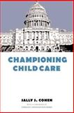 Championing Child Care, Cohen, Sally S., 023111236X