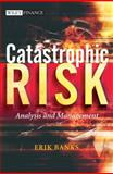 Catastrophic Risk : Analysis and Management, Banks, Erik, 0470012366