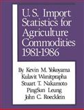 U. S. Import Statistics for Agricultural Commodities, 1981-1986, Yokoyama, Kevin M. and Wanitprapha, Kulavit, 0887382363