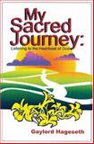My Sacred Journey : Listening to the Hearbeat of God, Hageseth, Gaylord, 1413722369