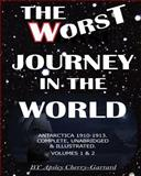 The Worst Journey in the World, Antarctica 1910-1913. Complete, Unabridged and Illustrated. Volumes 1 And 2, Apsley Cherry-Garrard, 1461002362