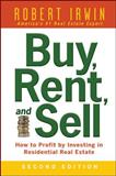 Buy, Rent, and Sell : How to Profit by Investing in Residential Real Estate, Irwin, Robert, 0071482377
