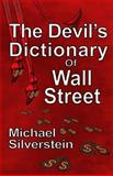 The Devil's Dictionary of Wall Street, Michael Silverstein, 1490462376