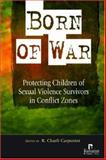 Born of War : Protecting Children of Sexual Violence Survivors in Conflict Zones, , 1565492374